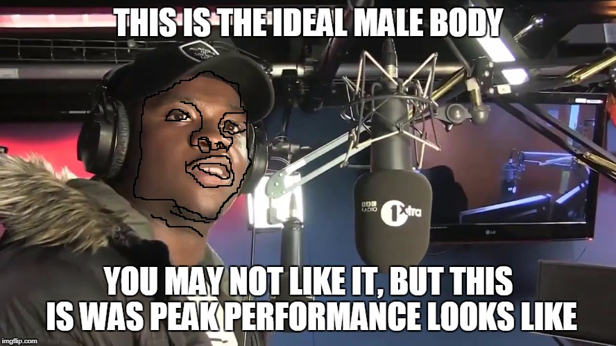 Big Shaq | THIS IS THE IDEAL MALE BODY YOU MAY NOT LIKE IT, BUT THIS IS WAS PEAK PERFORMANCE LOOKS LIKE | image tagged in big shaq | made w/ Imgflip meme maker