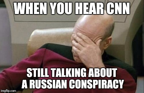 Captain Picard Facepalm Meme | WHEN YOU HEAR CNN STILL TALKING ABOUT A RUSSIAN CONSPIRACY | image tagged in memes,captain picard facepalm | made w/ Imgflip meme maker