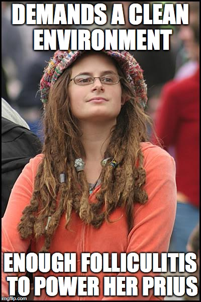 College Liberal Meme | DEMANDS A CLEAN ENVIRONMENT ENOUGH FOLLICULITIS TO POWER HER PRIUS | image tagged in memes,college liberal | made w/ Imgflip meme maker