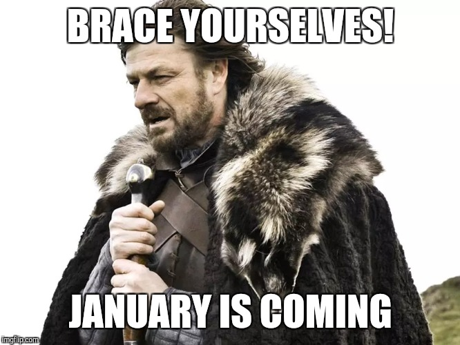 It's Christmas - Brace yourselves | BRACE YOURSELVES! JANUARY IS COMING | image tagged in christmas,christmas meme,christmas vacation,game of thrones | made w/ Imgflip meme maker