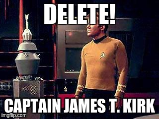 Nomad Deletes James T. Kirk | DELETE! CAPTAIN JAMES T. KIRK | image tagged in star trek,kirk vs nomad | made w/ Imgflip meme maker