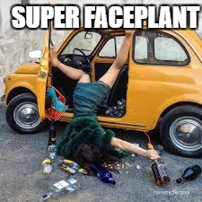 SUPER FACEPLANT | image tagged in faceplant | made w/ Imgflip meme maker
