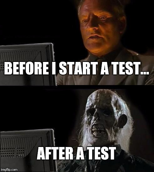 Ill Just Wait Here Meme | BEFORE I START A TEST... AFTER A TEST | image tagged in memes,ill just wait here | made w/ Imgflip meme maker