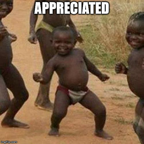 Third World Success Kid Meme | APPRECIATED | image tagged in memes,third world success kid | made w/ Imgflip meme maker