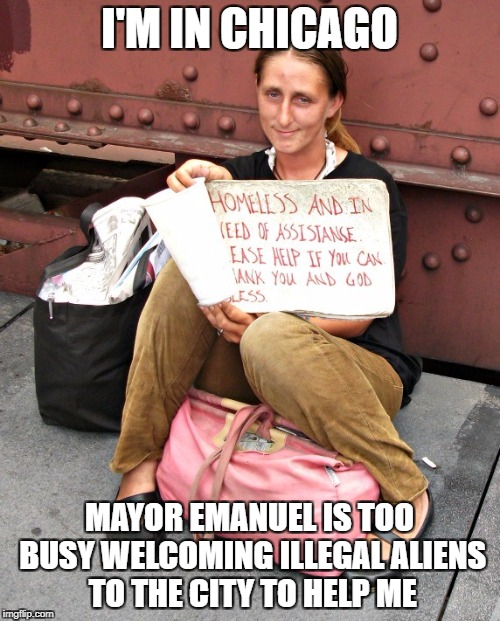 I'M IN CHICAGO MAYOR EMANUEL IS TOO BUSY WELCOMING ILLEGAL ALIENS TO THE CITY TO HELP ME | made w/ Imgflip meme maker