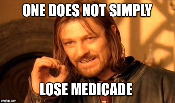 One Does Not Simply Meme | ONE DOES NOT SIMPLY LOSE MEDICADE | image tagged in memes,one does not simply | made w/ Imgflip meme maker