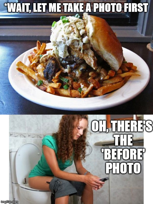 Take a before photo of your poo: Food Week, Nov. 29-Dec. 5, a TrueMooCereal event) | *WAIT, LET ME TAKE A PHOTO FIRST OH, THERE'S THE 'BEFORE' PHOTO | image tagged in memes,food week,stupid,before and after | made w/ Imgflip meme maker