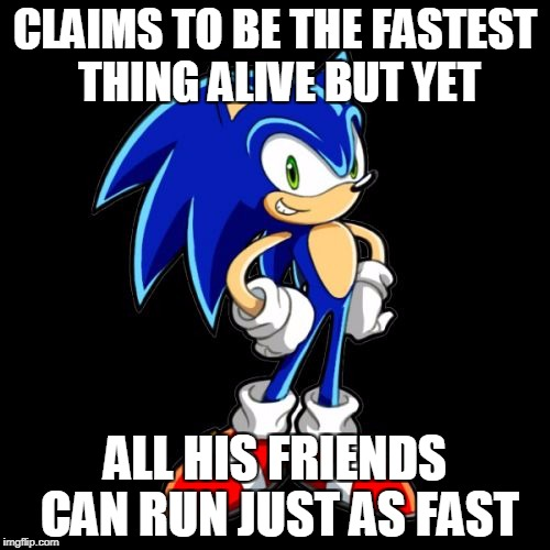 Youre Too Slow Sonic Meme | CLAIMS TO BE THE FASTEST THING ALIVE BUT YET ALL HIS FRIENDS CAN RUN JUST AS FAST | image tagged in memes,youre too slow sonic | made w/ Imgflip meme maker