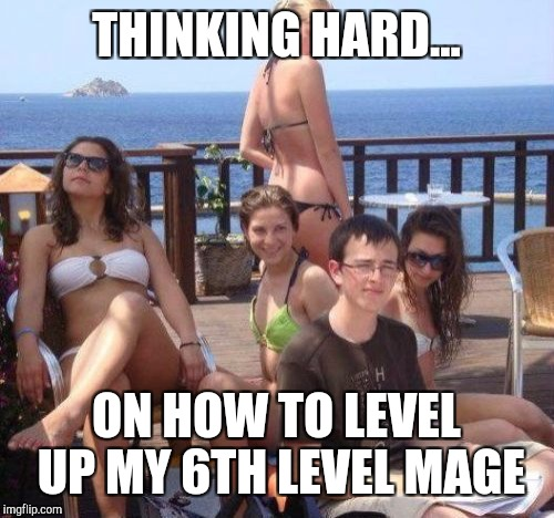Priority Peter Meme | THINKING HARD... ON HOW TO LEVEL UP MY 6TH LEVEL MAGE | image tagged in memes,priority peter | made w/ Imgflip meme maker