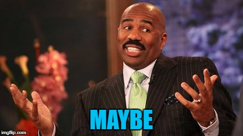 Steve Harvey Meme | MAYBE | image tagged in memes,steve harvey | made w/ Imgflip meme maker