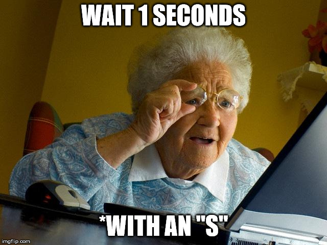 "Grandma Finds The Internet Meme | WAIT 1 SECONDS *WITH AN ""S"" 