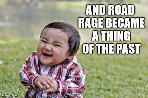Evil Toddler Meme | AND ROAD RAGE BECAME A THING OF THE PAST | image tagged in memes,evil toddler | made w/ Imgflip meme maker
