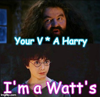 Why else do you think Voldemort fears your POWER!! You literally killed him in one touch. . .  to bad he had a death resistor XD | Your V * A Harry I'm a Watt's | image tagged in harry potter meme,hagrid,memes,funny,electricity,unlimited power | made w/ Imgflip meme maker