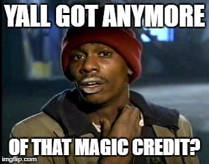 Y'all Got Any More Of That Meme | YALL GOT ANYMORE OF THAT MAGIC CREDIT? | image tagged in memes,yall got any more of | made w/ Imgflip meme maker
