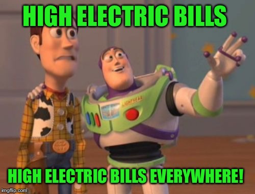 Seriously though, how do people afford all these Christmas lights?  | HIGH ELECTRIC BILLS HIGH ELECTRIC BILLS EVERYWHERE! | image tagged in memes,x x everywhere,lynch1979 | made w/ Imgflip meme maker