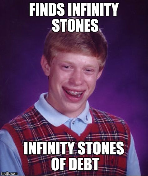 Bad Luck Brian Meme | FINDS INFINITY STONES INFINITY STONES OF DEBT | image tagged in memes,bad luck brian | made w/ Imgflip meme maker