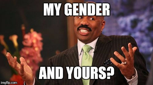 Steve Harvey Meme | MY GENDER AND YOURS? | image tagged in memes,steve harvey | made w/ Imgflip meme maker