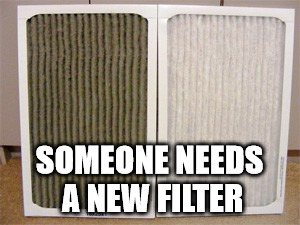 SOMEONE NEEDS A NEW FILTER | made w/ Imgflip meme maker