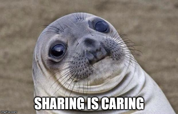 Awkward Moment Sealion Meme | SHARING IS CARING | image tagged in memes,awkward moment sealion | made w/ Imgflip meme maker