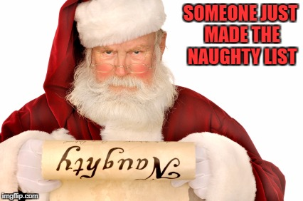 SOMEONE JUST MADE THE NAUGHTY LIST | made w/ Imgflip meme maker