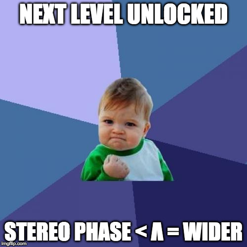 Audio Geek Moment - Stereo Width | NEXT LEVEL UNLOCKED STEREO PHASE < Λ = WIDER | image tagged in memes,success kid,stereophase,audio,mixing,audiogeek | made w/ Imgflip meme maker