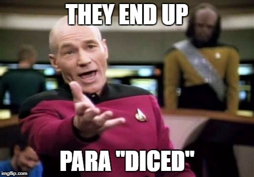 "Picard Wtf Meme | THEY END UP PARA ""DICED"" 