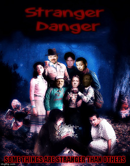 This show has caused so many nightmares... | SOME THINGS ARE STRANGER THAN OTHERS | image tagged in stranger things,danger,movie poster | made w/ Imgflip meme maker