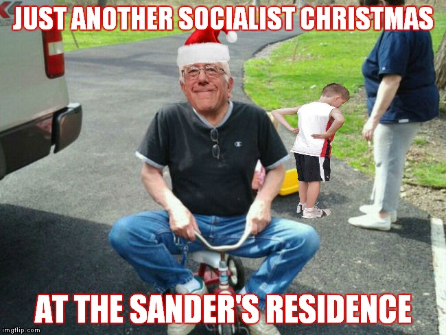 But mom I never even got to ride it...! | JUST ANOTHER SOCIALIST CHRISTMAS AT THE SANDER'S RESIDENCE | image tagged in bernie sanders,socialism,christmas | made w/ Imgflip meme maker