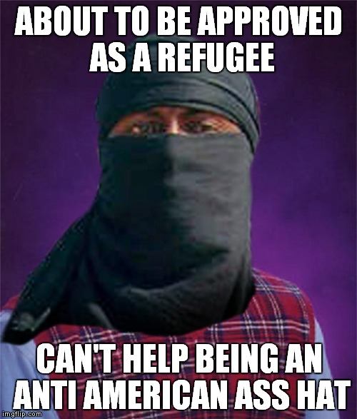 ABOUT TO BE APPROVED AS A REFUGEE CAN'T HELP BEING AN ANTI AMERICAN ASS HAT | made w/ Imgflip meme maker
