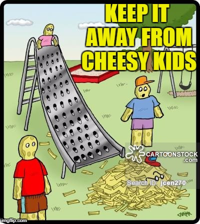 KEEP IT AWAY FROM CHEESY KIDS | made w/ Imgflip meme maker