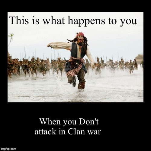 Attack in war or else | This is what happens to you | When you Don't attack in Clan war | image tagged in demotivationals,clash of clans | made w/ Imgflip demotivational maker