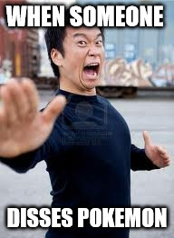 Angry Asian | WHEN SOMEONE DISSES POKEMON | image tagged in memes,angry asian | made w/ Imgflip meme maker