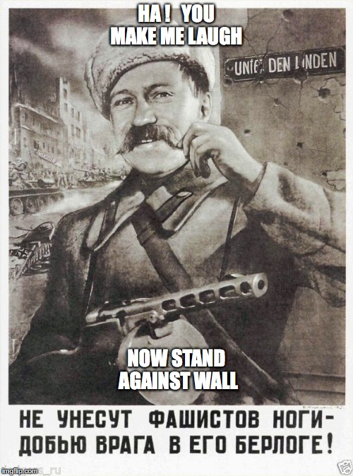 HA !   YOU MAKE ME LAUGH NOW STAND AGAINST WALL | made w/ Imgflip meme maker