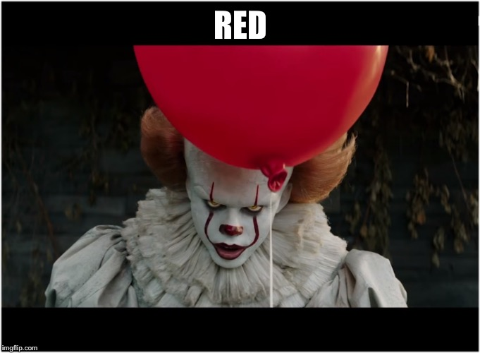red balloon clown | RED | image tagged in red balloon clown | made w/ Imgflip meme maker