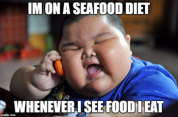 Food Week Nov 29 - Dec 5...A TruMooCereal Event. | IM ON A SEAFOOD DIET WHENEVER I SEE FOOD I EAT | image tagged in fat chinese kid,food week,funny,ssby | made w/ Imgflip meme maker