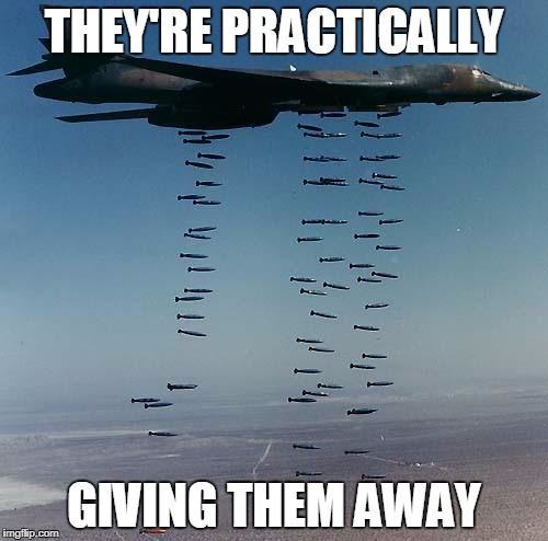 Bombs | THEY'RE PRACTICALLY GIVING THEM AWAY | image tagged in bombs,free | made w/ Imgflip meme maker