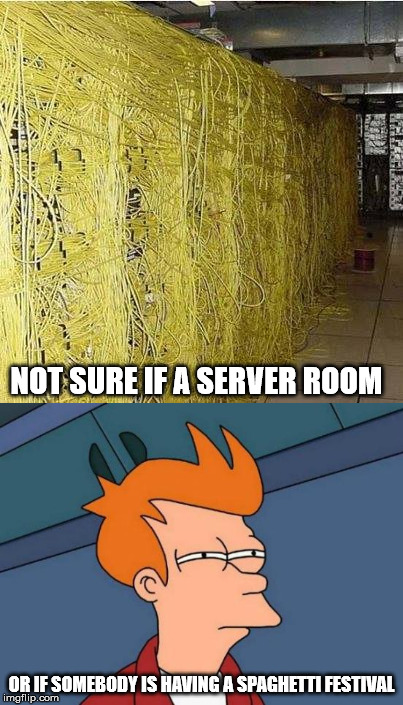 If you think the wiring is bad, you should see the code | NOT SURE IF A SERVER ROOM OR IF SOMEBODY IS HAVING A SPAGHETTI FESTIVAL | image tagged in computer server,wiring,chaos,not sure fry | made w/ Imgflip meme maker