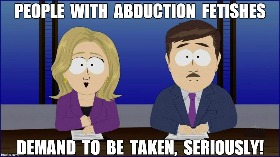Intro to Psych 101 | PEOPLE  WITH  ABDUCTION  FETISHES DEMAND  TO  BE  TAKEN,  SERIOUSLY! | image tagged in funny | made w/ Imgflip meme maker