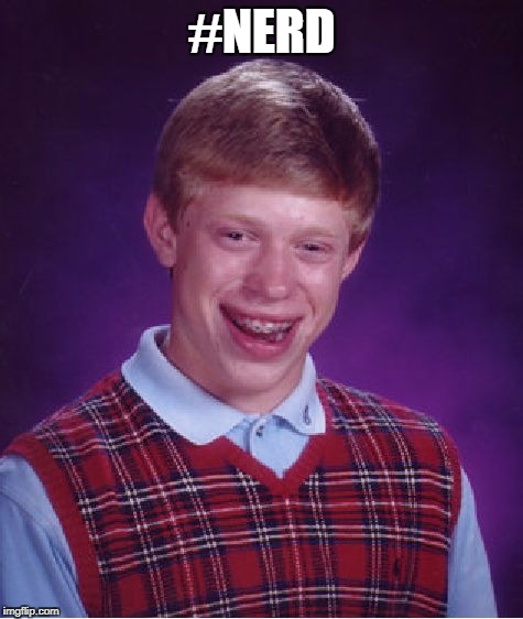 Bad Luck Brian Meme | #NERD | image tagged in memes,bad luck brian | made w/ Imgflip meme maker