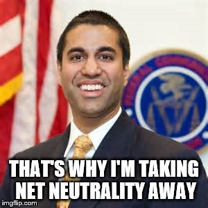 THAT'S WHY I'M TAKING NET NEUTRALITY AWAY | made w/ Imgflip meme maker