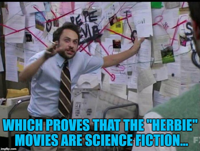 "Or possibly horror... :) | WHICH PROVES THAT THE ""HERBIE"" MOVIES ARE SCIENCE FICTION... 