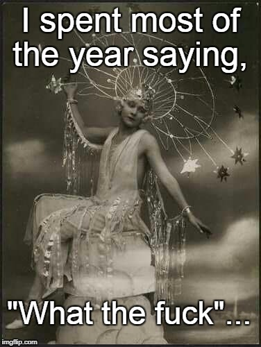 "Most of the year... | I spent most of the year saying, ""What the f**k""... 