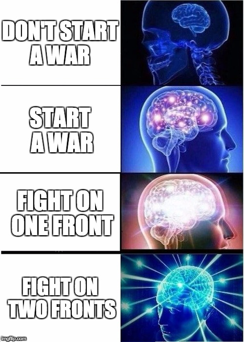 Expanding Brain Meme | DON'T START A WAR START A WAR FIGHT ON ONE FRONT FIGHT ON TWO FRONTS | image tagged in memes,expanding brain | made w/ Imgflip meme maker