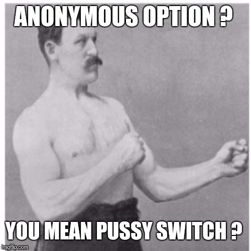 ANONYMOUS OPTION ? YOU MEAN PUSSY SWITCH ? | made w/ Imgflip meme maker