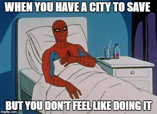 """Mom, i'm sick. Can i stay home instead of saving the city?"" 