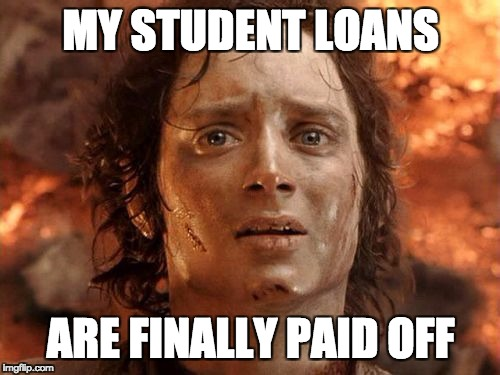 Its Finally Over | MY STUDENT LOANS ARE FINALLY PAID OFF | image tagged in memes,its finally over,AdviceAnimals | made w/ Imgflip meme maker