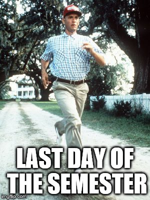 LAST DAY OF THE SEMESTER | image tagged in running | made w/ Imgflip meme maker