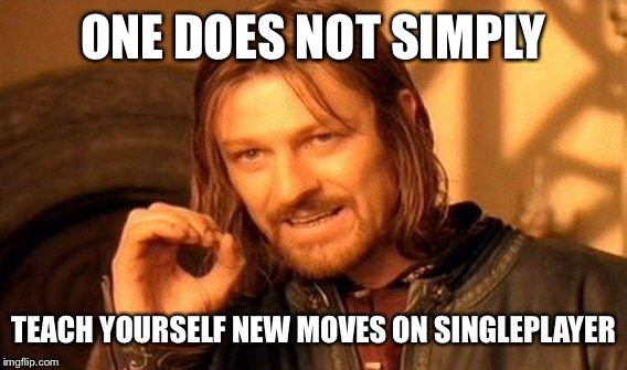 One Does Not Simply Meme | ONE DOES NOT SIMPLY TEACH YOURSELF NEW MOVES ON SINGLEPLAYER | image tagged in memes,one does not simply | made w/ Imgflip meme maker