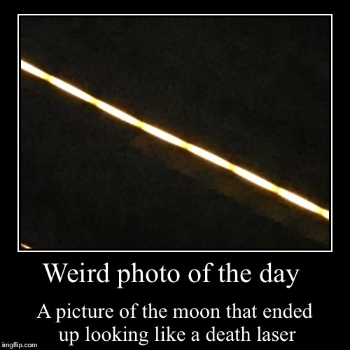 Moon Picture Fail | Weird photo of the day | A picture of the moon that ended up looking like a death laser | image tagged in funny,demotivationals,moon,fail | made w/ Imgflip demotivational maker