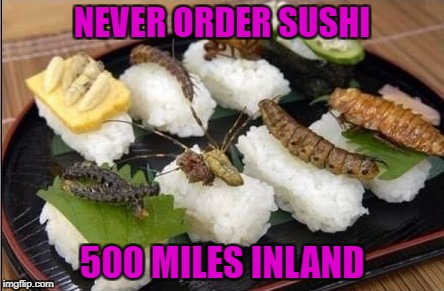 NEVER ORDER SUSHI 500 MILES INLAND | made w/ Imgflip meme maker